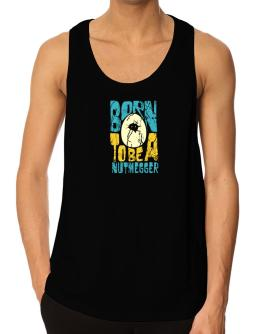 Born To Be A Nutmegger Tank Top