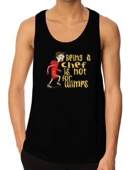 Being A Chef Is Not For Wimps Tank Top