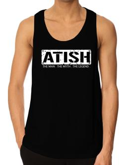 Atish : The Man - The Myth - The Legend Tank Top