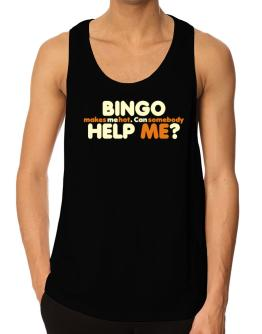 Bingo Makes Me Hot. Can Somebody Help Me? Tank Top