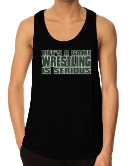 Life Is A Game , Wrestling Is Serious !!! Tank Top