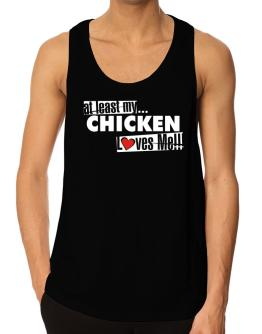 At Least My Chicken Loves Me ! Tank Top