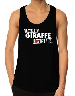 At Least My Giraffe Loves Me ! Tank Top
