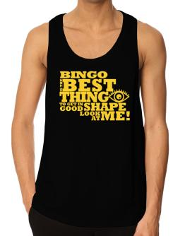 Bingo Is The Best Thing To Get In Good Shape Tank Top