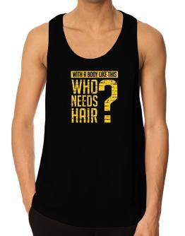 With a body like this, Who needs hair ? Tank Top
