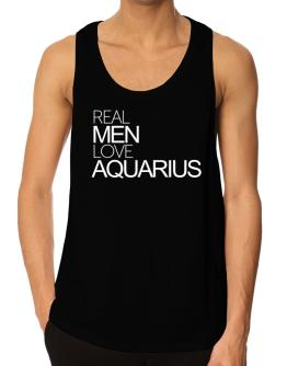 Real men love Aquarius Tank Top