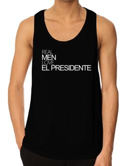Real men love El Presidente Tank Top
