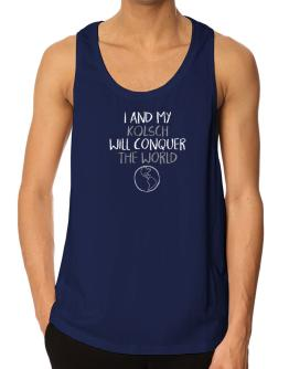 I and my Kolsch will conquer the world Tank Top