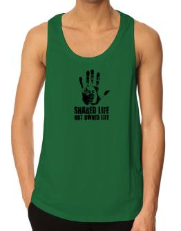 Shared Life , Not Owned Life Tank Top