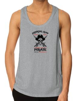 Drinking rum before noon makes you a pirate not an alcoholic Tank Top
