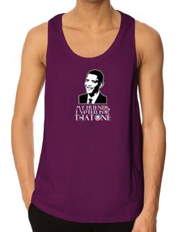 My Friends, I Voted For That One - Obama Tank Top