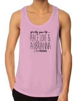 Simplify your life peace love and Aubrianna Tank Top