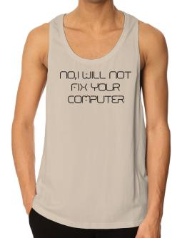 I will not fix your computer Tank Top