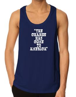 Change Has Come To America Tank Top