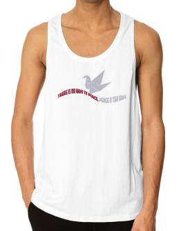 There Is No Way To Peace, Peace Is The Way Tank Top