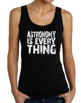 Astronomy Is Everything Tank Top Women