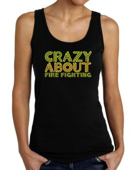 Crazy About Fire Fighting Tank Top Women