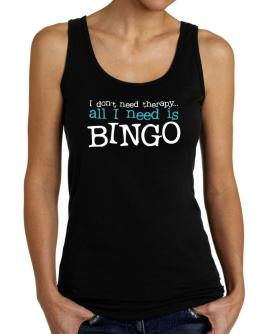 I Don´t Need Theraphy... All I Need Is Bingo Tank Top Women