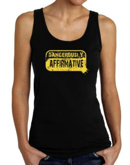 Dangerously Affirmative Tank Top Women