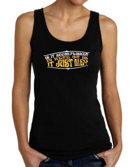 Is It Accomplished In Here Or Is It Just Me? Tank Top Women