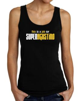 This Is A Job For Superagustino Tank Top Women