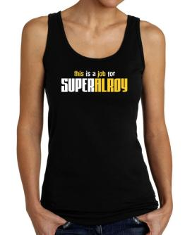 This Is A Job For Superalroy Tank Top Women