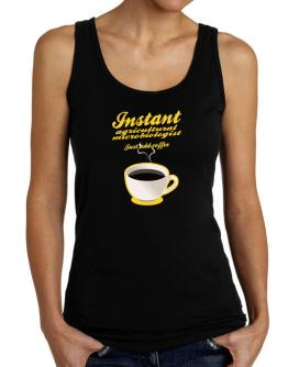 Instant Agricultural Microbiologist, just add coffee Tank Top Women
