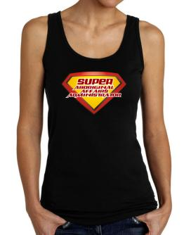 Super Aboriginal Affairs Administrator Tank Top Women