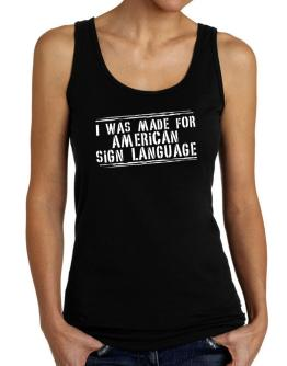 I Was Made For American Sign Language Tank Top Women