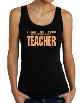 I Can Be You American Sign Language Teacher Tank Top Women
