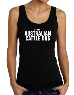 I Love My Australian Cattle Dog Tank Top Women