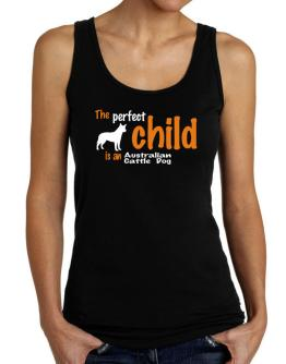 The Perfect Child Is An Australian Cattle Dog Tank Top Women