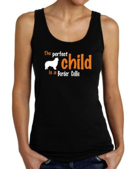 The Perfect Child Is A Border Collie Tank Top Women