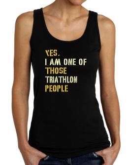 Yes I Am One Of Those Triathlon People Tank Top Women