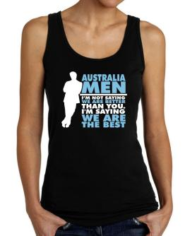 Australia Men I'm Not Saying We're Better Than You. I Am Saying We Are The Best Tank Top Women