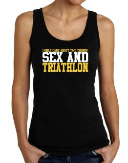 I Only Care About 2 Things : Sex And Triathlon Tank Top Women