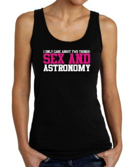 I Only Care About Two Things: Sex And Astronomy Tank Top Women