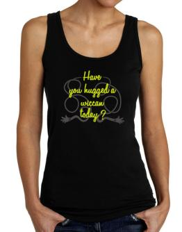 Have You Hugged A Wiccan Today? Tank Top Women
