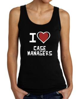 I Love Case Managers Tank Top Women