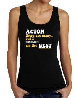 Acton There Are Many... But I (obviously) Am The Best Tank Top Women