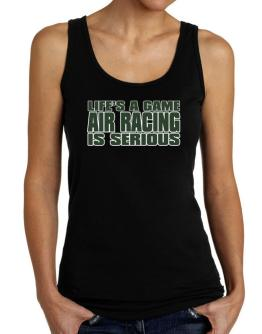 Life Is A Game , Air Racing Is Serious !!! Tank Top Women