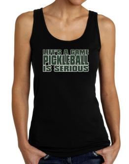 Life Is A Game , Pickleball Is Serious !!! Tank Top Women