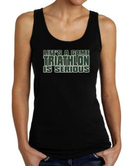 Life Is A Game , Triathlon Is Serious !!! Tank Top Women