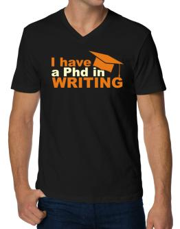 I Have A Phd In Writing V-Neck T-Shirt