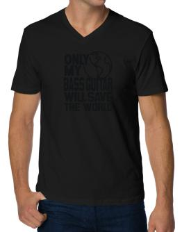Only My Bass Guitar Will Save The World V-Neck T-Shirt