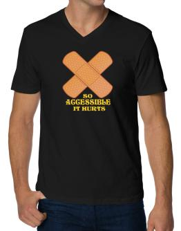 So Accessible It Hurts V-Neck T-Shirt
