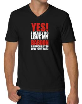 Yes! I Really Do Love My Baboon As Much As You Love Your Kids! V-Neck T-Shirt