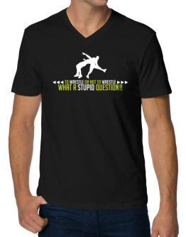To Wrestle or not to Wrestle, what a stupid question!! V-Neck T-Shirt