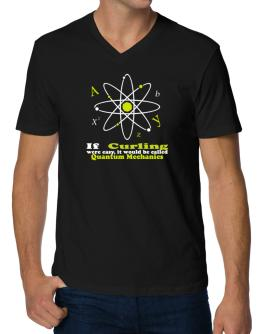 If Curling Were Easy, It Would Be Called Quantum Mechanics V-Neck T-Shirt