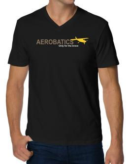 """ Aerobatics - Only for the brave "" V-Neck T-Shirt"